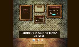 PRODUCT DESIGN AT TEMSA GLOBAL