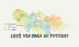¿QUÉ VEO PARA MI FUTURO?