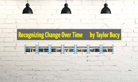 Recognizing Change Over Time       by Taylor Bucy