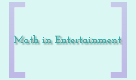 Math in Entertainment