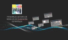 Copy of PRINCIPALES AUTORES DE MODELOS DE PLANEACIÓN ESTRATÉGICA