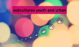 subcultures youth and urban