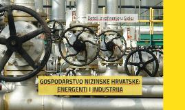 GOSPODARSTVO NIZINSKE HRVATSKE: ENERGENTI I INDUSTRIJA