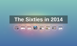 The Sixties in 2014