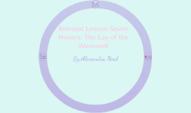 Copy of Betrayal Lesson Seven Honors: The Lay of the Werewolf