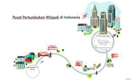 Copy of Pusat Pertumbuhan Wilayah di Indonesia