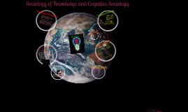 Copy of Copy of Sociology of Knowledge and Cognitive Sociology