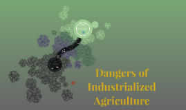 Dangers of Industrialized Agriculture