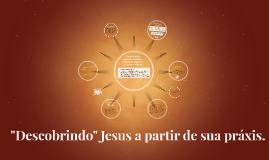 """""""Descobrindo"""" Jesus a partir de sua praxis."""