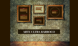Copy of ARTE ULTRABARROCO