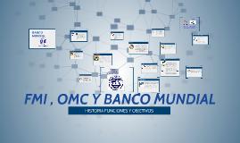 FMI , OMC Y BANCO MUNDIAL