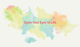 Open Your Eyes to Life