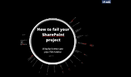 How to screw up SharePoint projects.       Top tips to ensure your project fails