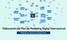 Elaboración del Plan de Marketing Digital Internacional.