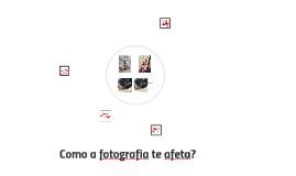 Como a fotografia te afeta?