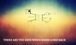 THESE ARE THE DAYS WHEN BIRDS COME BACK