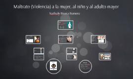 Copy of Maltrato- Violencia a la mujer, al niño y al adulto mayor