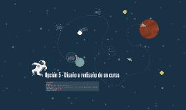 Opción 5 - Diseño o rediseño de un curso