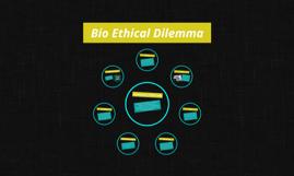 Bio Ethical Dilemma