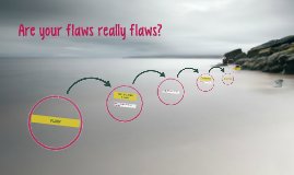 Are your flaws really flaws?
