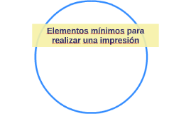 Elementos mínimos para realizar una impresión