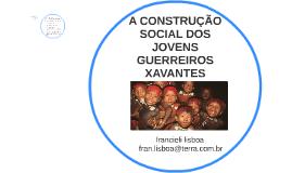 A CONSTRUÇÃO SOCIAL DE JOVENS GUERREIROS XAVANTES