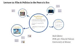 POS 357-Lec 12: Film & Politics in the Post 9/11 Era