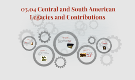 03.04 Central and South American Legacies and Contributions