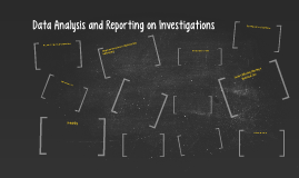 Data Analysis and Reporting on Investigations