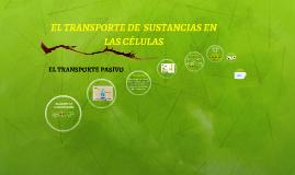 EL TRANSPORTE DE  SUSTANCIAS EN LAS CÉLULAS