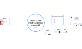 What is the most dangerous element?