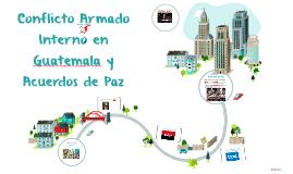 Conflicto Armado Interno en Guatemala y Acuerdos de Paz