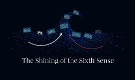 The Shining of the Sixth Sense