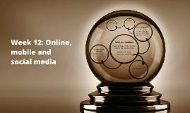 Week 12: Online, mobile and social media