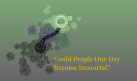 Could People One Day Become Immortal?