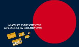 MUEBLES E IMPLEMENTOS UTILIZADOS EN LOS ARCHIVOS