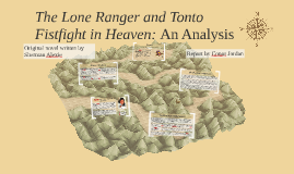 a literary analysis of the lone ranger and tonto fistfight in heaven American literature the lone ranger and tonto fist fight in heaven analysis in the lone ranger and tonto fist fight in heaven, sherman alexie expresses the modern native american experience throughout a series of short stories.