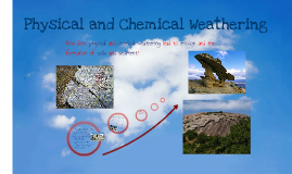 physical and chemical weathering by emma licina on prezi