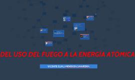 DEL USO DEL FUEGO A LA ENERGÍA ATOMICA