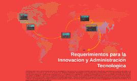Copy of Requerimientos para la Innovacion y Administracion Tecnologi