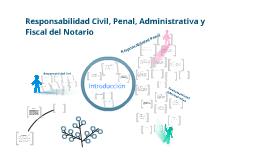 Copy of Responsabilidad Civil, Penal, Administrativa y Fiscal del Notario