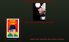 Little Alex and the dark heart of man