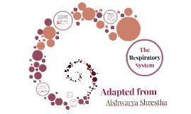 The Respiratory System by Aishwarya Shrestha