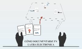 CÓMO DOCUMENTARSE EN LA ERA ELECTRÓNICA