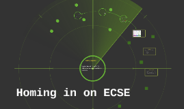 Homing in on ECSE