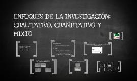 Copy of ENFOQUES DE LA INVESTIGACIÓN: CUALITATIVO, CUANTITATIVO Y MI