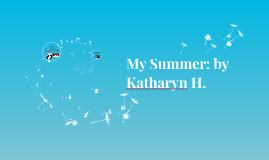 My Summer: by Katharyn H.
