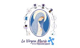 LA VIRGEN MARÍA EN LA RELIGIOSIDAD POPULAR
