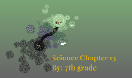 Science Chapter 13 By: 7th grade