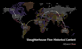 Copy of Slaughterhouse Five: Historical Context